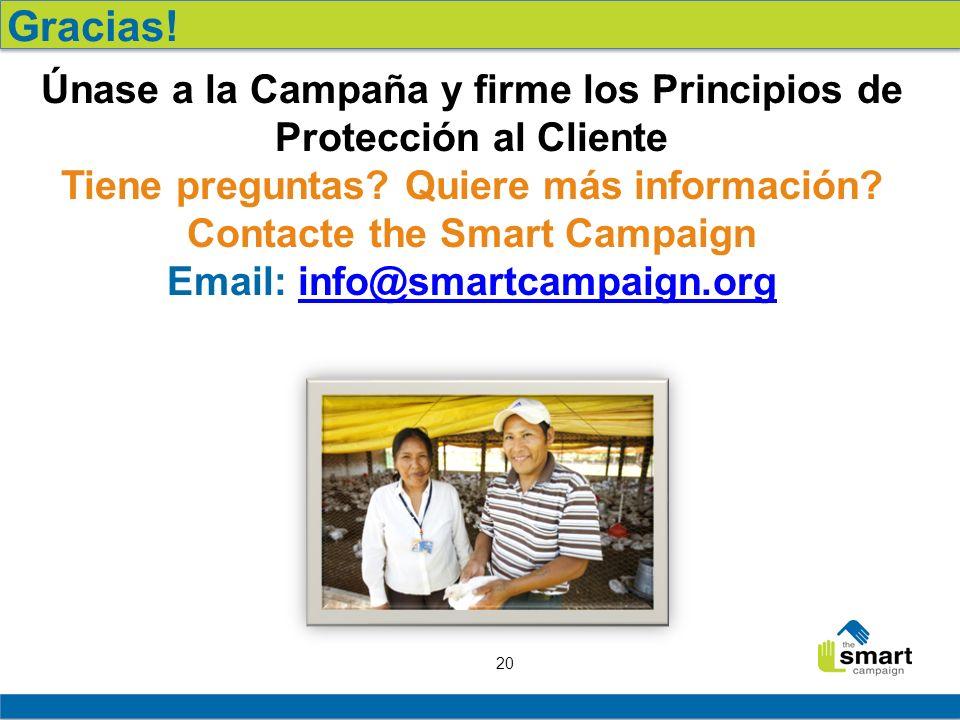 20 Únase a la Campaña y firme los Principios de Protección al Cliente Tiene preguntas? Quiere más información? Contacte the Smart Campaign Email: info