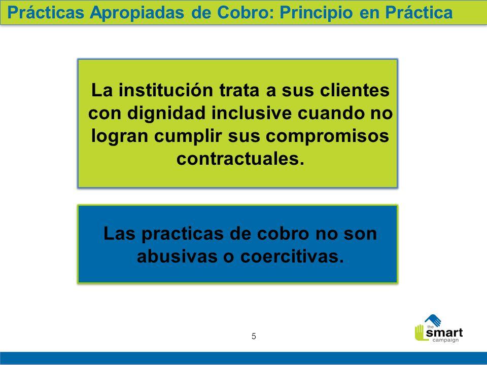 5 Las practicas de cobro no son abusivas o coercitivas. La institución trata a sus clientes con dignidad inclusive cuando no logran cumplir sus compro