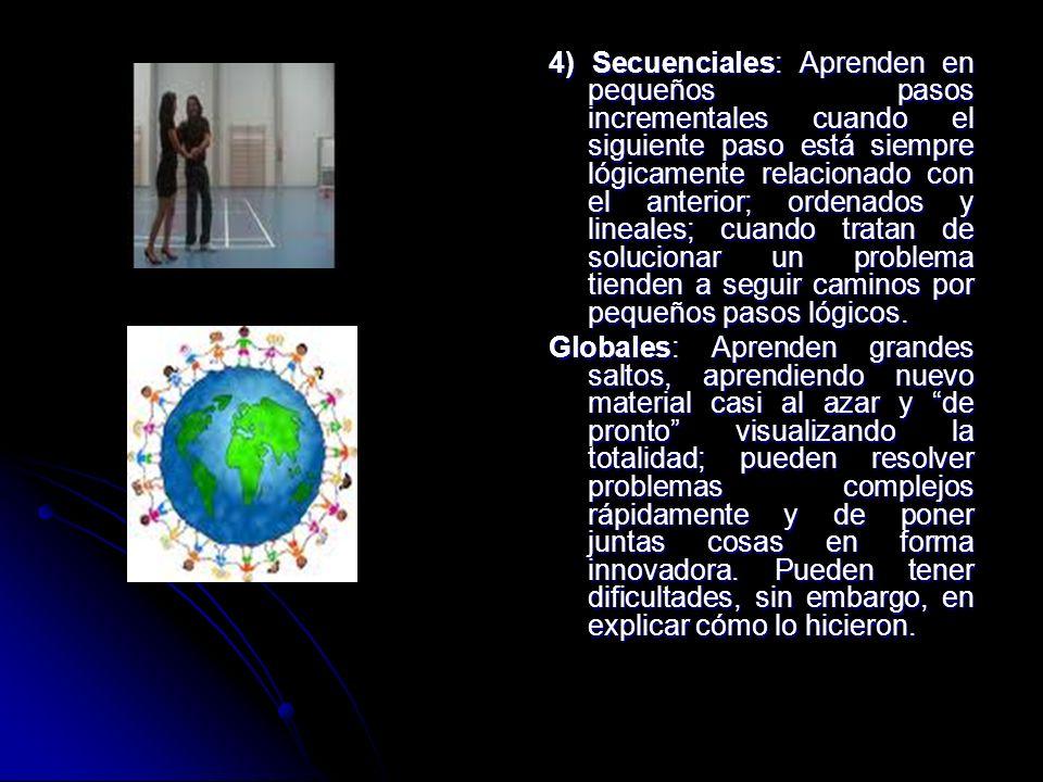 4) Secuenciales: Aprenden en pequeños pasos incrementales cuando el siguiente paso está siempre lógicamente relacionado con el anterior; ordenados y l