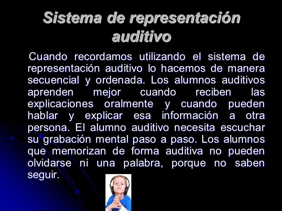 Sistema de representación auditivo Cuando recordamos utilizando el sistema de representación auditivo lo hacemos de manera secuencial y ordenada. Los