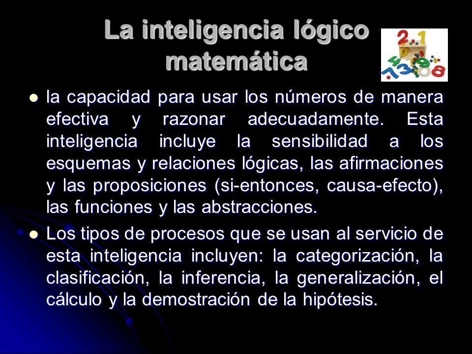 La inteligencia lógico matemática la capacidad para usar los números de manera efectiva y razonar adecuadamente. Esta inteligencia incluye la sensibil