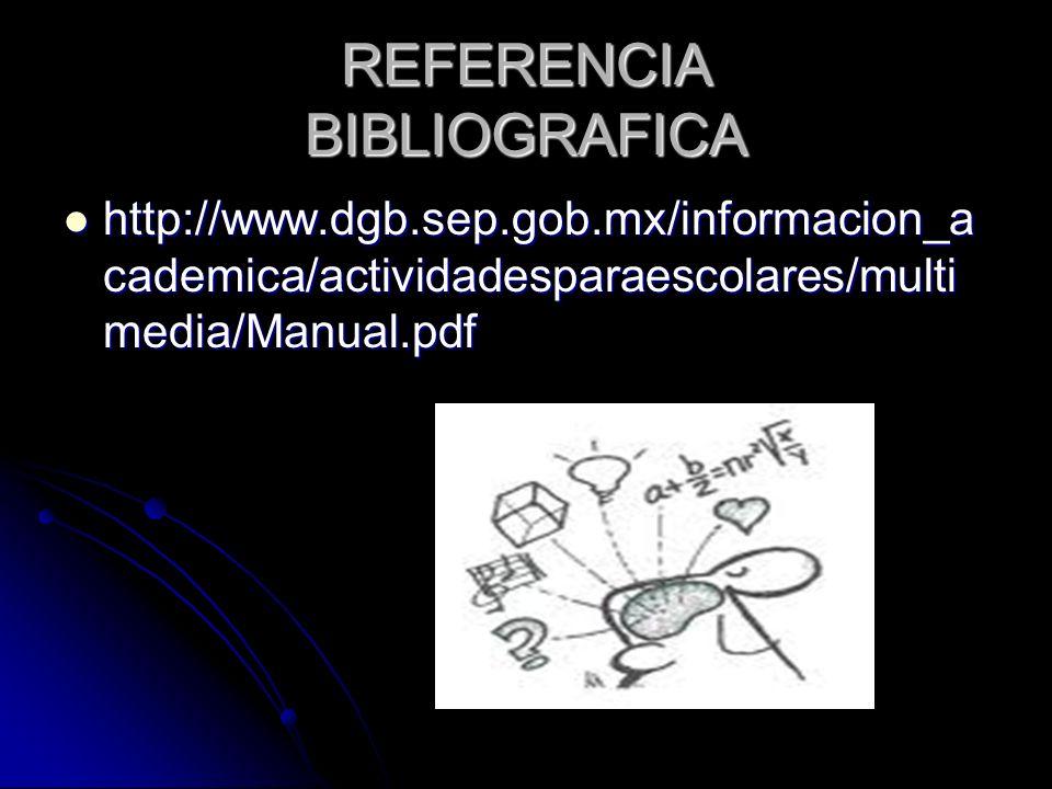 REFERENCIA BIBLIOGRAFICA http://www.dgb.sep.gob.mx/informacion_a cademica/actividadesparaescolares/multi media/Manual.pdf http://www.dgb.sep.gob.mx/in