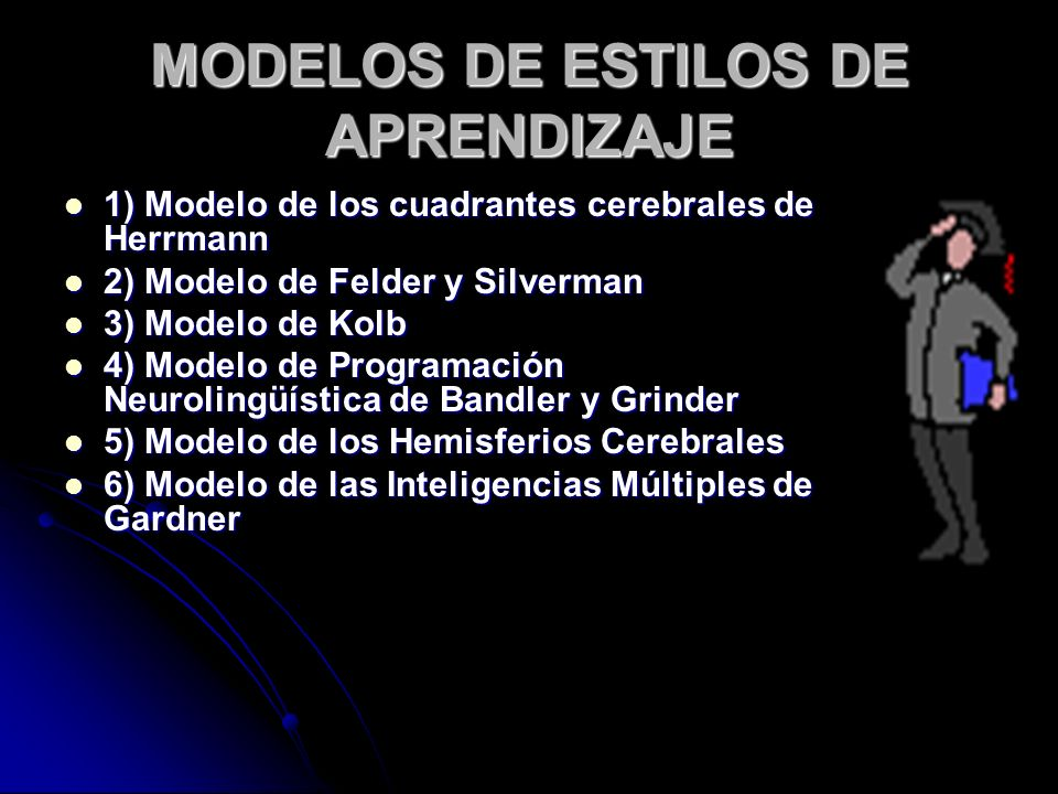 MODELOS DE ESTILOS DE APRENDIZAJE 1) Modelo de los cuadrantes cerebrales de Herrmann 1) Modelo de los cuadrantes cerebrales de Herrmann 2) Modelo de F