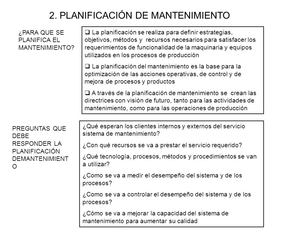 2. PLANIFICACIÓN DE MANTENIMIENTO ¿PARA QUE SE PLANIFICA EL MANTENIMIENTO? ¿Qué esperan los clientes internos y externos del servicio sistema de mante