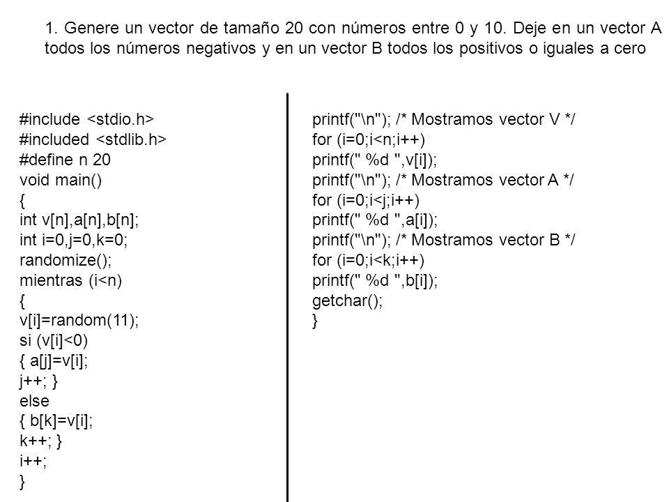 1. Genere un vector de tamaño 20 con números entre 0 y 10. Deje en un vector A todos los números negativos y en un vector B todos los positivos o igua