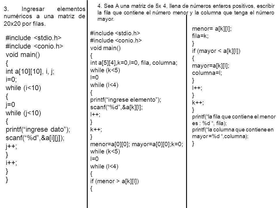 3. Ingresar elementos numéricos a una matriz de 20x20 por filas. #include void main() { int a[10][10], i, j; i=0; while (i<10) { j=0 while (j<10) { pr