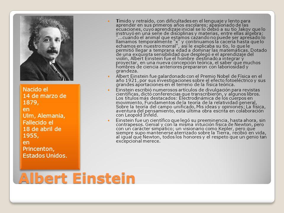 Albert Einstein Tímido y retraído, con dificultades en el lenguaje y lento para aprender en sus primeros años escolares; apasionado de las ecuaciones,
