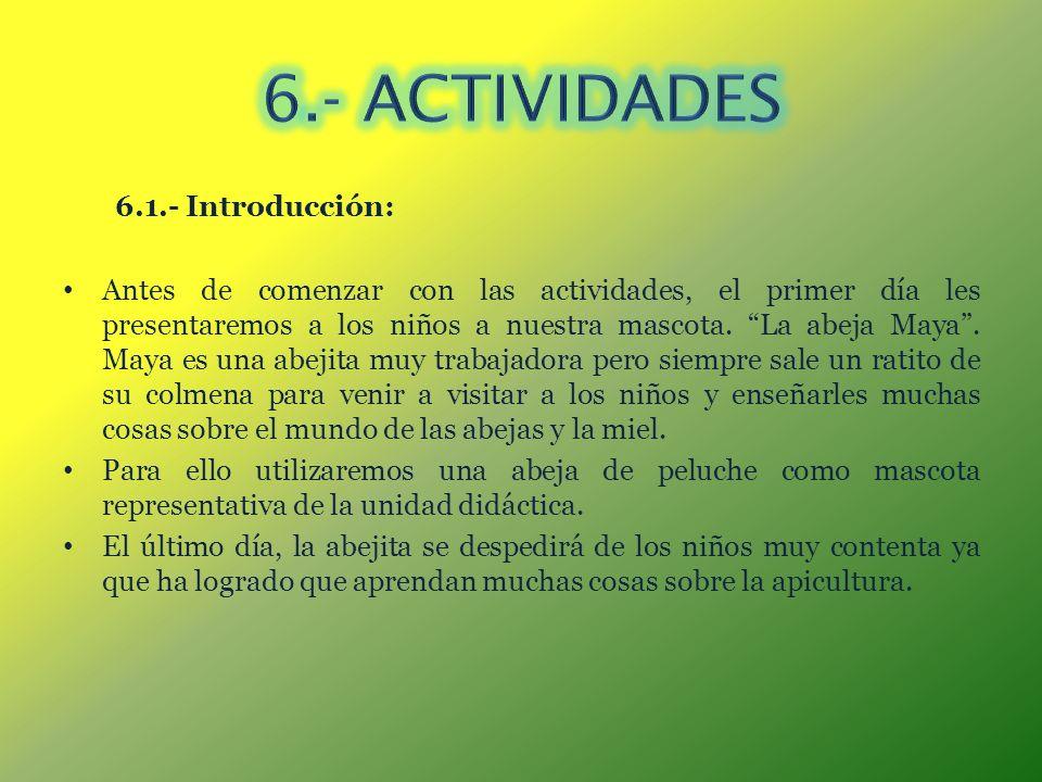 6.1.- Introducción: Antes de comenzar con las actividades, el primer día les presentaremos a los niños a nuestra mascota. La abeja Maya. Maya es una a