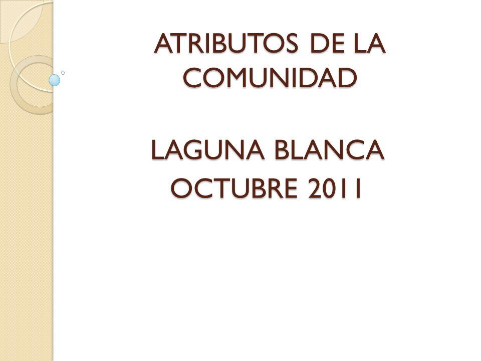 ATRIBUTOS DE LA COMUNIDAD LAGUNA BLANCA OCTUBRE 2011