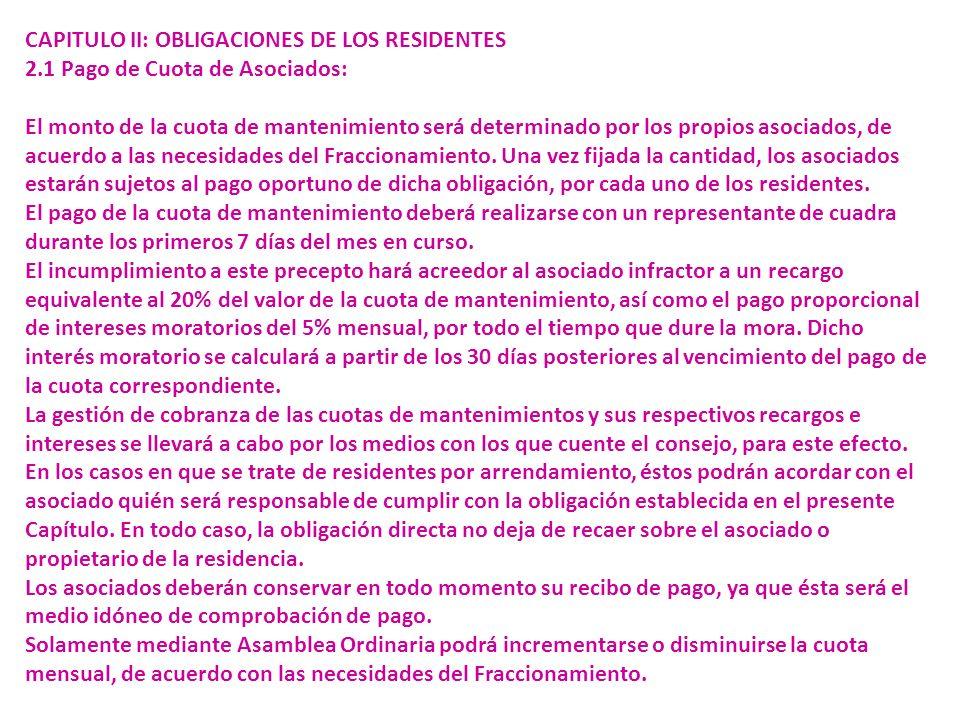CAPITULO II: OBLIGACIONES DE LOS RESIDENTES 2.1 Pago de Cuota de Asociados: El monto de la cuota de mantenimiento será determinado por los propios asociados, de acuerdo a las necesidades del Fraccionamiento.