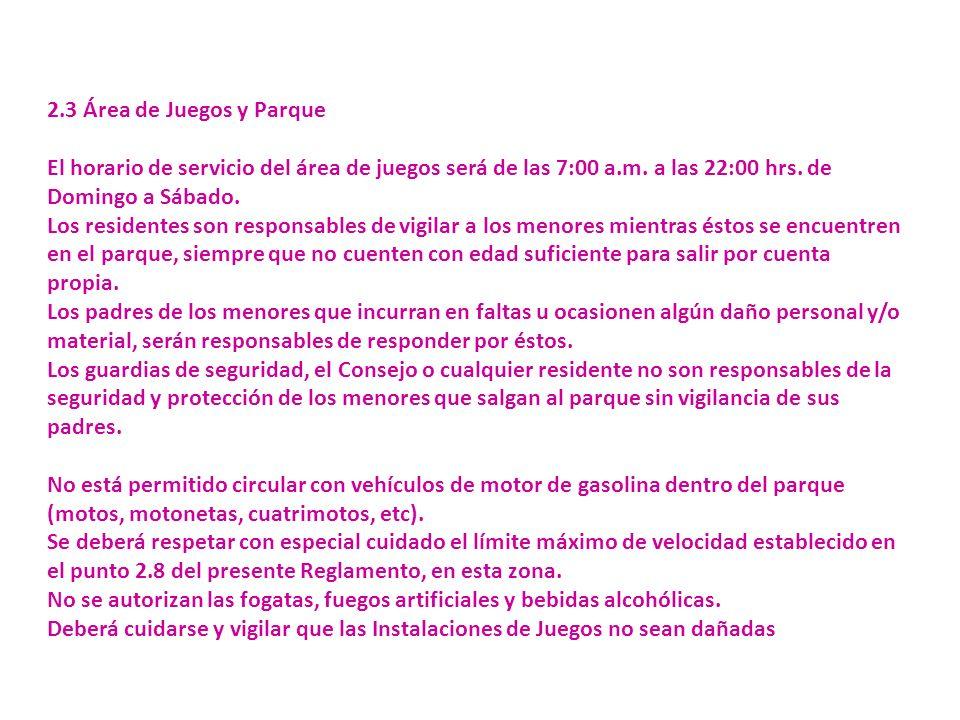 2.3 Área de Juegos y Parque El horario de servicio del área de juegos será de las 7:00 a.m.