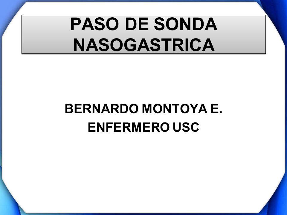 PASO DE SONDA NASOGASTRICA BERNARDO MONTOYA E. ENFERMERO USC