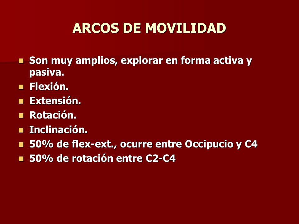 ARCOS DE MOVILIDAD Son muy amplios, explorar en forma activa y pasiva. Son muy amplios, explorar en forma activa y pasiva. Flexión. Flexión. Extensión