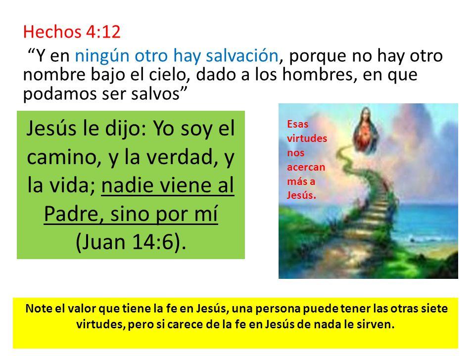 Hechos 4:12 Y en ningún otro hay salvación, porque no hay otro nombre bajo el cielo, dado a los hombres, en que podamos ser salvos Note el valor que t