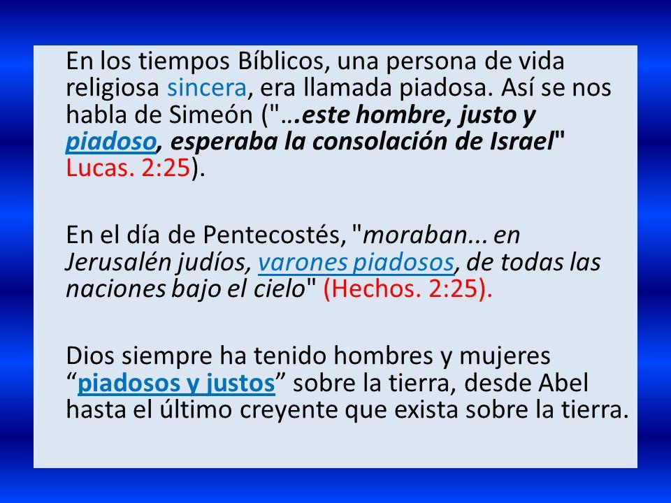 En los tiempos Bíblicos, una persona de vida religiosa sincera, era llamada piadosa. Así se nos habla de Simeón (