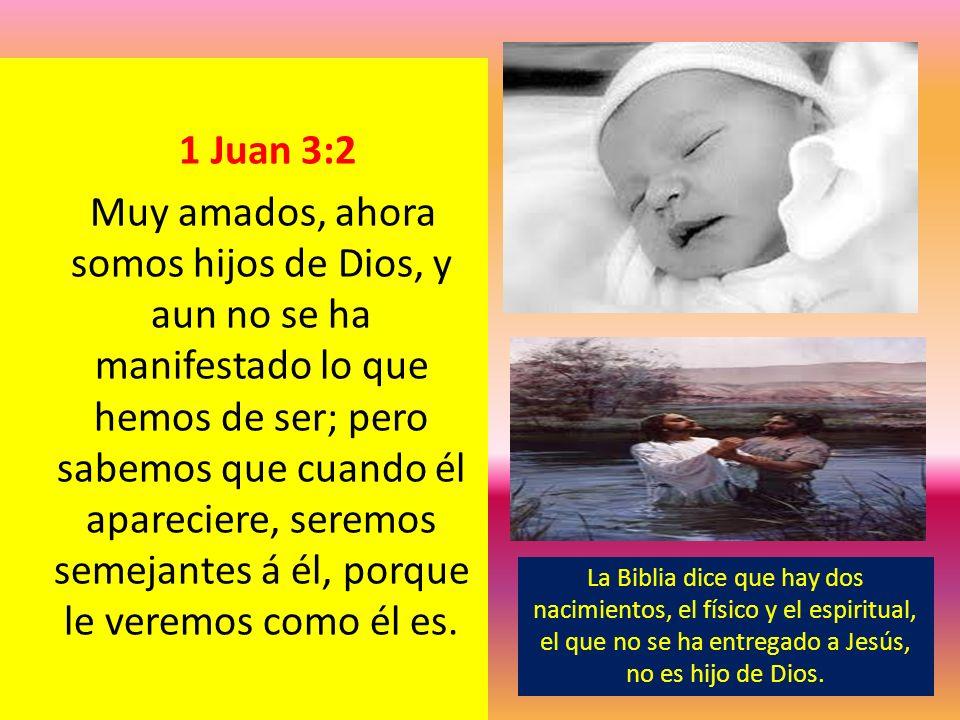 1 Juan 3:2 Muy amados, ahora somos hijos de Dios, y aun no se ha manifestado lo que hemos de ser; pero sabemos que cuando él apareciere, seremos semej