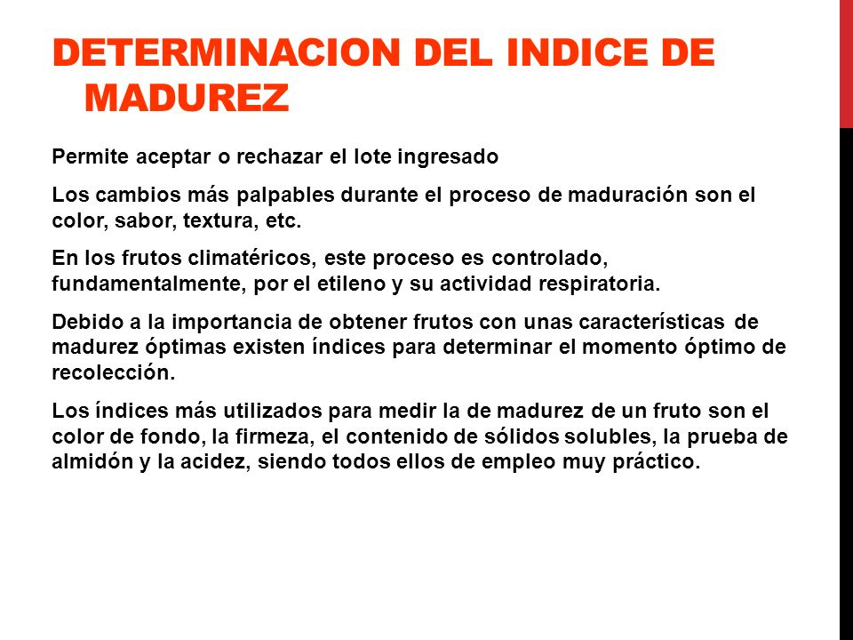 DETERMINACION DEL INDICE DE MADUREZ Permite aceptar o rechazar el lote ingresado Los cambios más palpables durante el proceso de maduración son el col