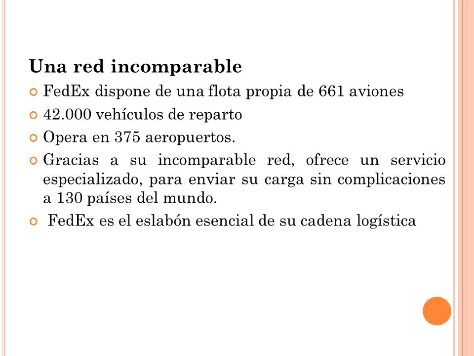 Una red incomparable FedEx dispone de una flota propia de 661 aviones 42.000 vehículos de reparto Opera en 375 aeropuertos. Gracias a su incomparable