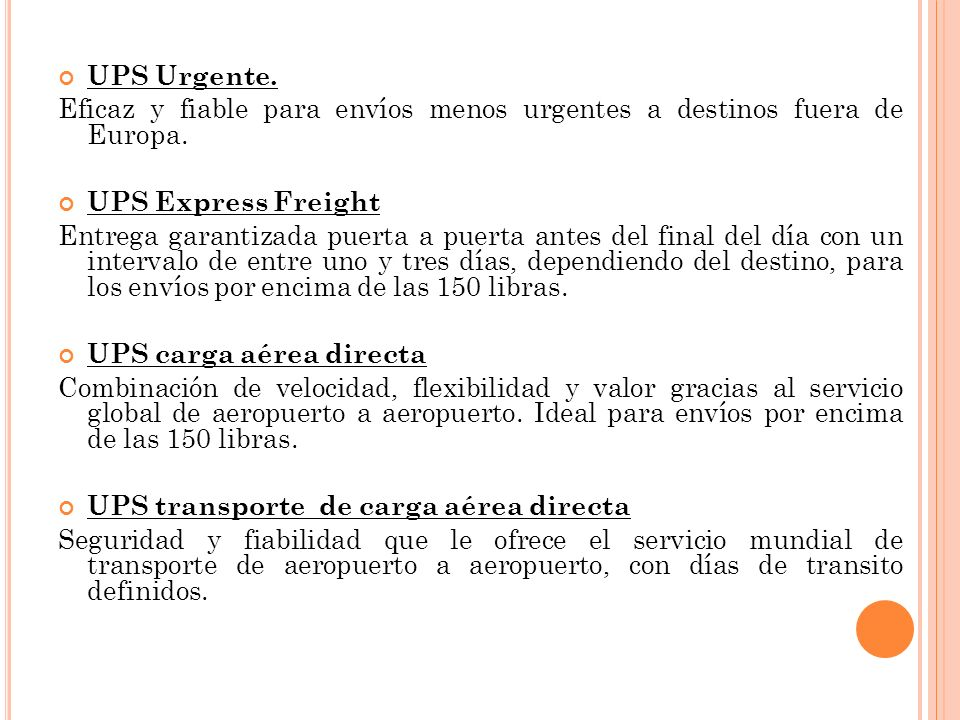 UPS Urgente. Eficaz y fiable para envíos menos urgentes a destinos fuera de Europa. UPS Express Freight Entrega garantizada puerta a puerta antes del