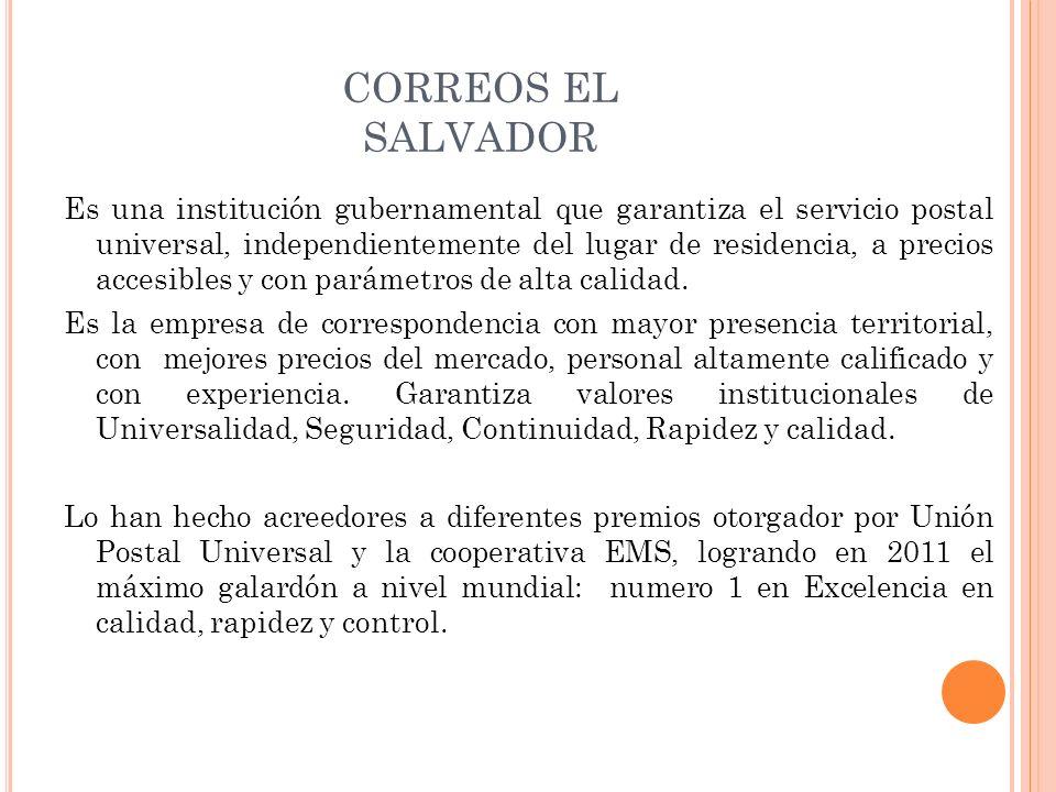 CORREOS EL SALVADOR Es una institución gubernamental que garantiza el servicio postal universal, independientemente del lugar de residencia, a precios