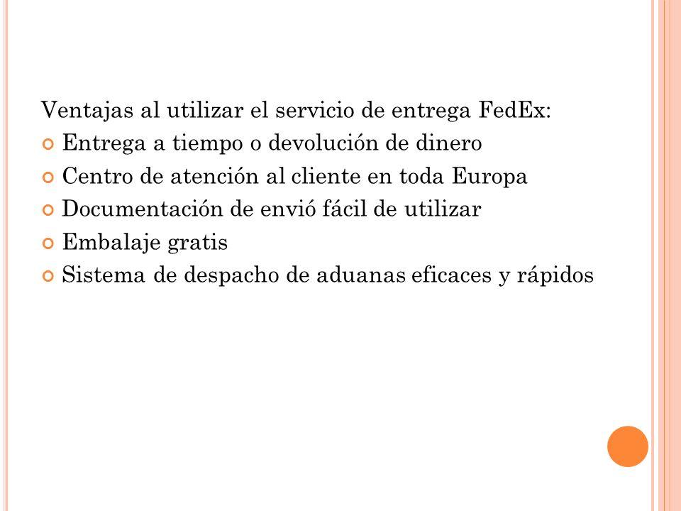Ventajas al utilizar el servicio de entrega FedEx: Entrega a tiempo o devolución de dinero Centro de atención al cliente en toda Europa Documentación