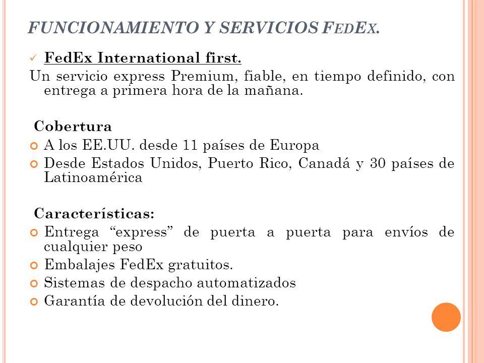 FUNCIONAMIENTO Y SERVICIOS F ED E X. FedEx International first. Un servicio express Premium, fiable, en tiempo definido, con entrega a primera hora de