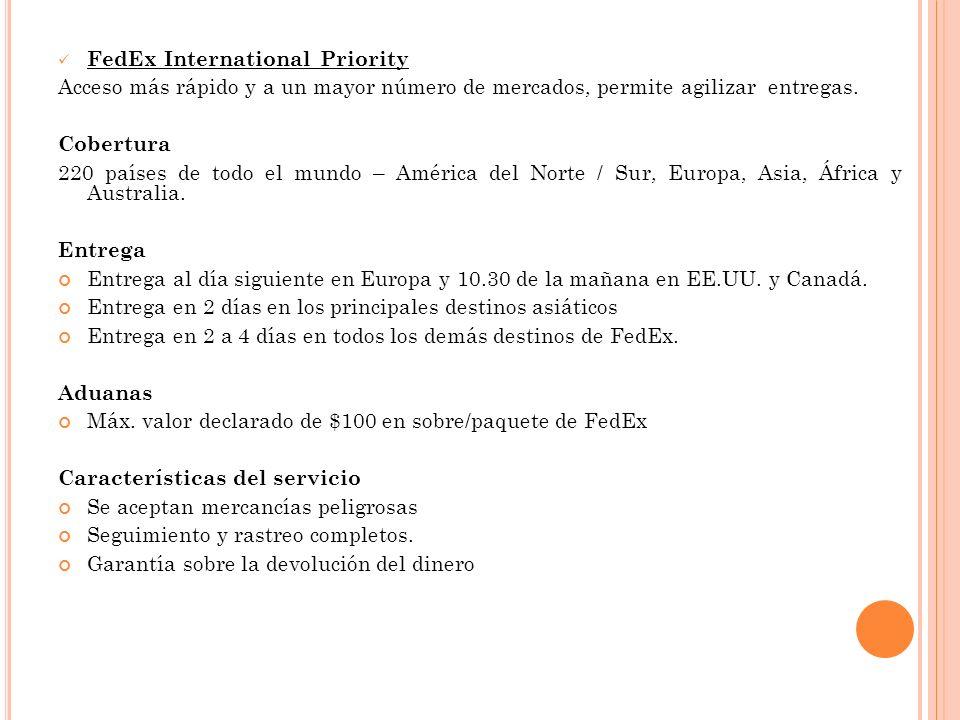 FedEx International Priority Acceso más rápido y a un mayor número de mercados, permite agilizar entregas. Cobertura 220 países de todo el mundo – Amé