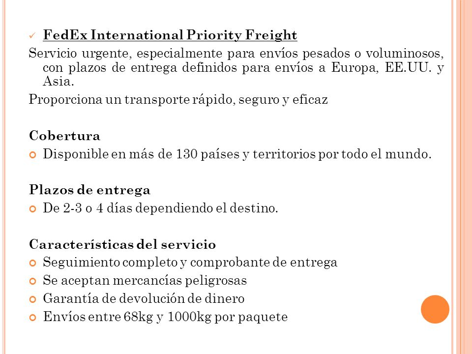 FedEx International Priority Freight Servicio urgente, especialmente para envíos pesados o voluminosos, con plazos de entrega definidos para envíos a