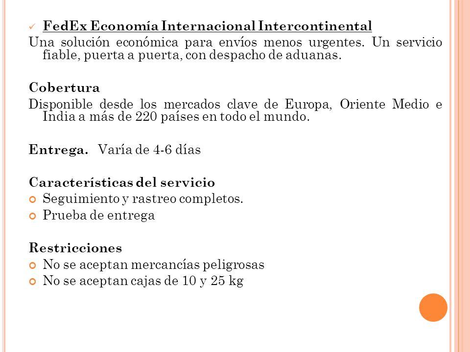 FedEx Economía Internacional Intercontinental Una solución económica para envíos menos urgentes. Un servicio fiable, puerta a puerta, con despacho de