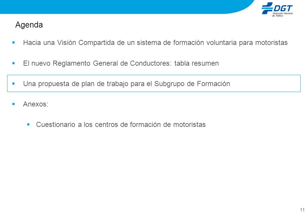 11 Agenda Hacia una Visión Compartida de un sistema de formación voluntaria para motoristas El nuevo Reglamento General de Conductores: tabla resumen Una propuesta de plan de trabajo para el Subgrupo de Formación Anexos: Cuestionario a los centros de formación de motoristas