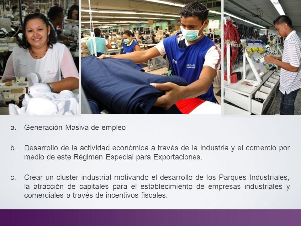 a. Generación Masiva de empleo b. Desarrollo de la actividad económica a través de la industria y el comercio por medio de este Régimen Especial para