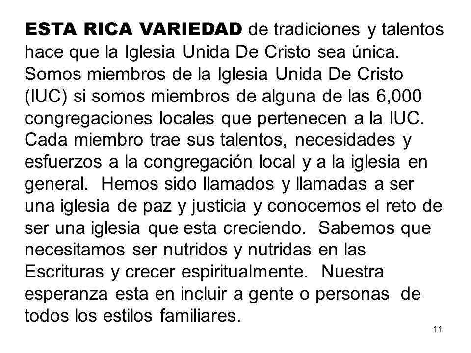 11 ESTA RICA VARIEDAD de tradiciones y talentos hace que la Iglesia Unida De Cristo sea única. Somos miembros de la Iglesia Unida De Cristo (IUC) si s