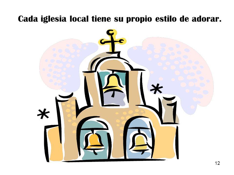 12 Cada iglesia local tiene su propio estilo de adorar.