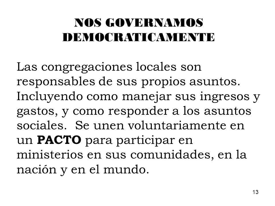 13 NOS GOVERNAMOS DEMOCRATICAMENTE Las congregaciones locales son responsables de sus propios asuntos. Incluyendo como manejar sus ingresos y gastos,