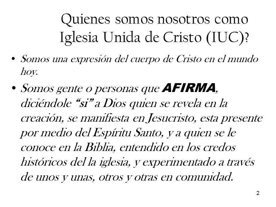 2 Quienes somos nosotros como Iglesia Unida de Cristo (IUC)? Somos una expresión del cuerpo de Cristo en el mundo hoy. Somos gente o personas que AFIR