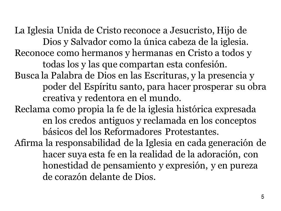 5 La Iglesia Unida de Cristo reconoce a Jesucristo, Hijo de Dios y Salvador como la única cabeza de la iglesia. Reconoce como hermanos y hermanas en C