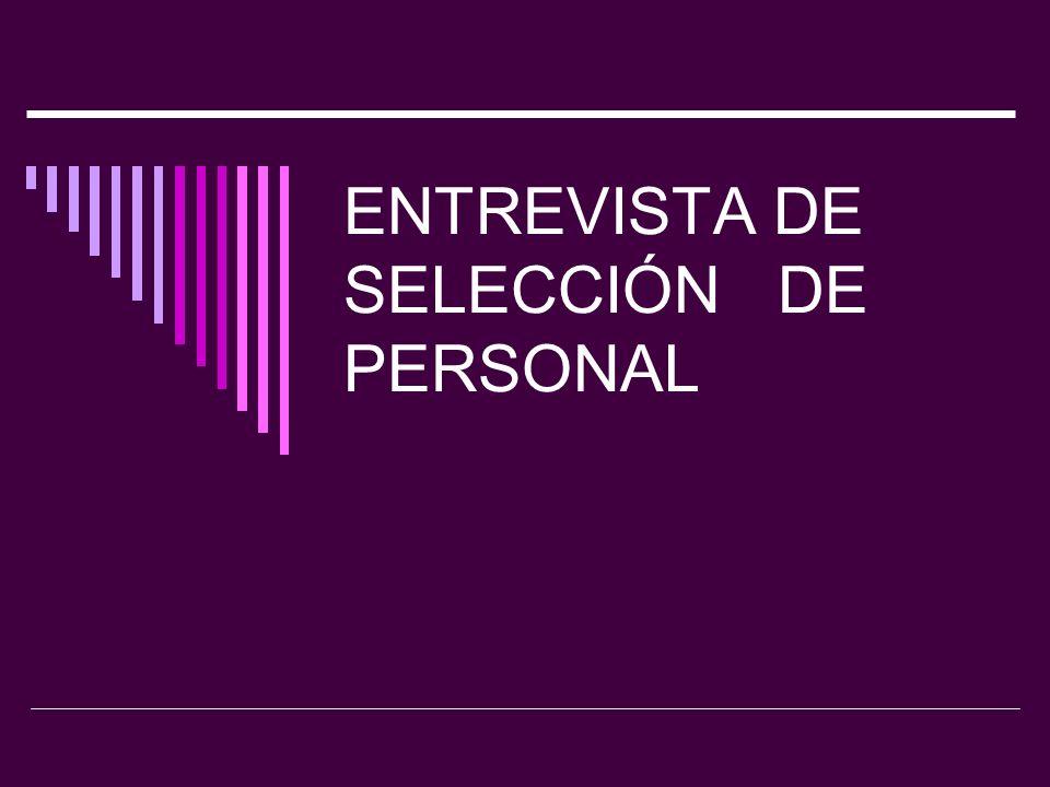 DEFINICIÓN La entrevista de selección consiste en una platica formal y en profundidad, conducida para evaluar la idoneidad para el puesto que tenga el solicitante.