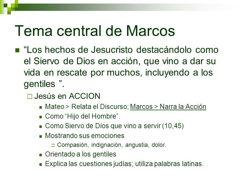 Tema central de Marcos Los hechos de Jesucristo destacándolo como el Siervo de Dios en acción, que vino a dar su vida en rescate por muchos, incluyend