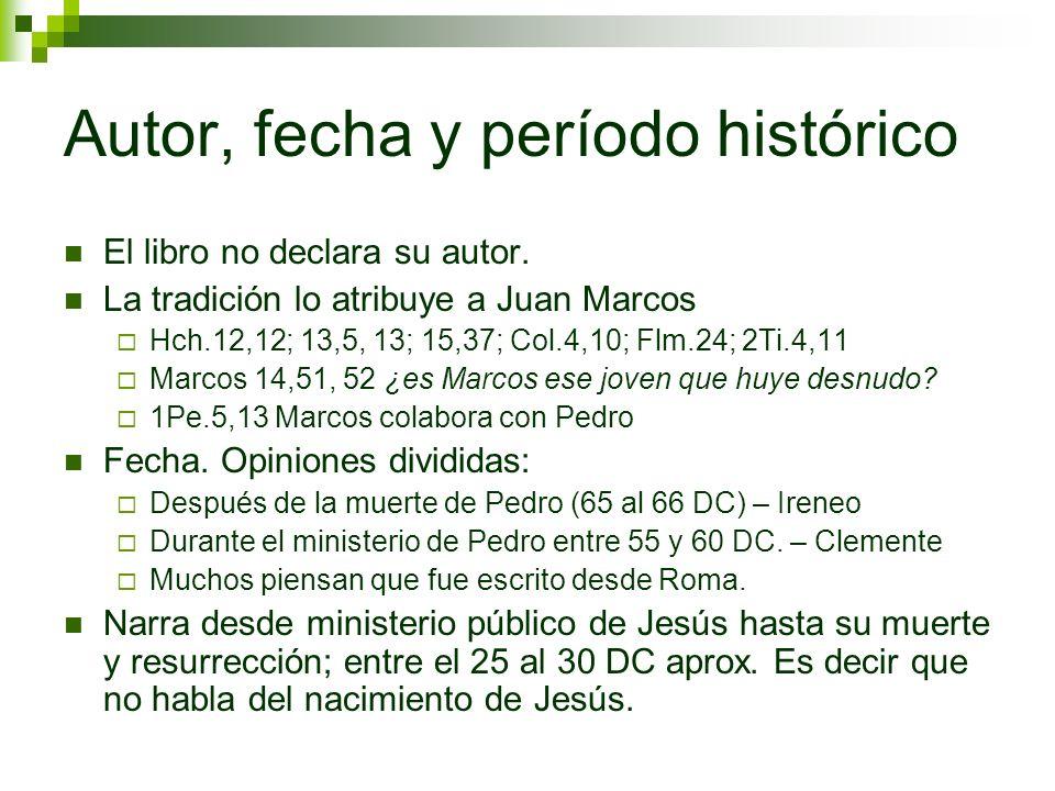 Autor, fecha y período histórico El libro no declara su autor. La tradición lo atribuye a Juan Marcos Hch.12,12; 13,5, 13; 15,37; Col.4,10; Flm.24; 2T