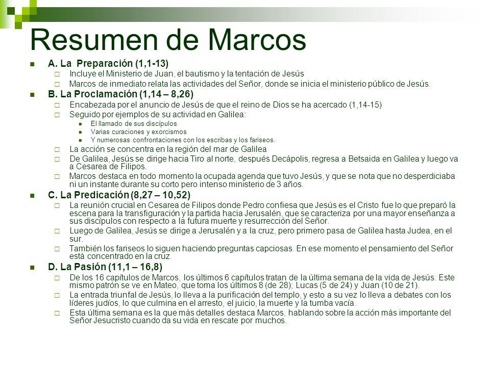 Resumen de Marcos A. La Preparación (1,1-13) Incluye el Ministerio de Juan, el bautismo y la tentación de Jesús Marcos de inmediato relata las activid
