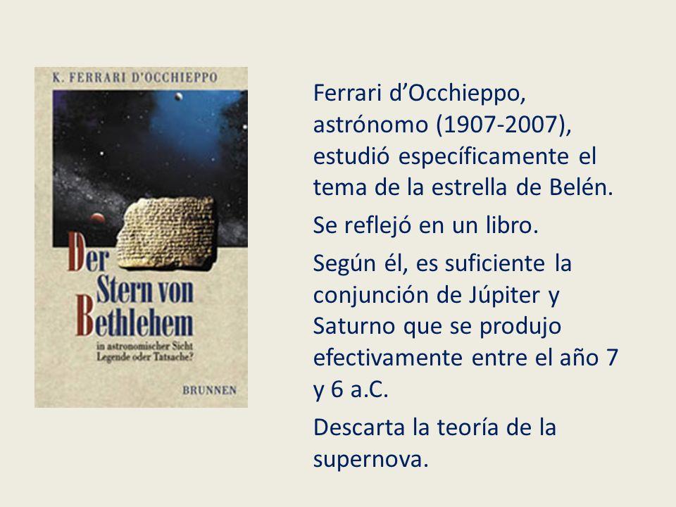 Ferrari dOcchieppo, astrónomo (1907-2007), estudió específicamente el tema de la estrella de Belén. Se reflejó en un libro. Según él, es suficiente la