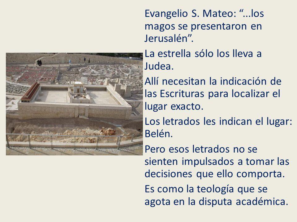 Evangelio S. Mateo:...los magos se presentaron en Jerusalén. La estrella sólo los lleva a Judea. Allí necesitan la indicación de las Escrituras para l