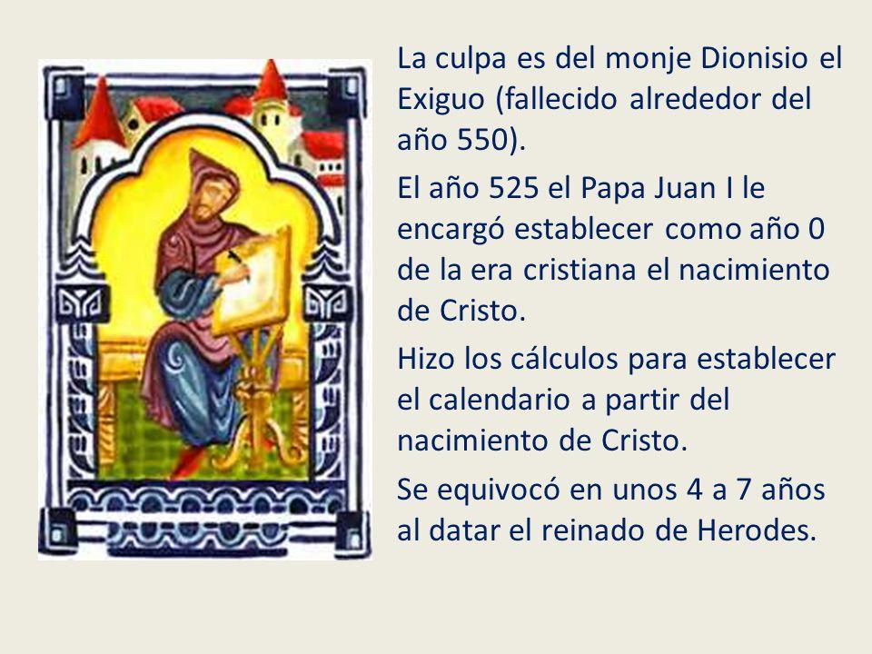 La culpa es del monje Dionisio el Exiguo (fallecido alrededor del año 550). El año 525 el Papa Juan I le encargó establecer como año 0 de la era crist