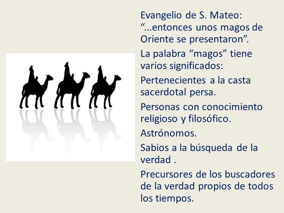 Evangelio de S. Mateo:...entonces unos magos de Oriente se presentaron. La palabra magos tiene varios significados: Pertenecientes a la casta sacerdot