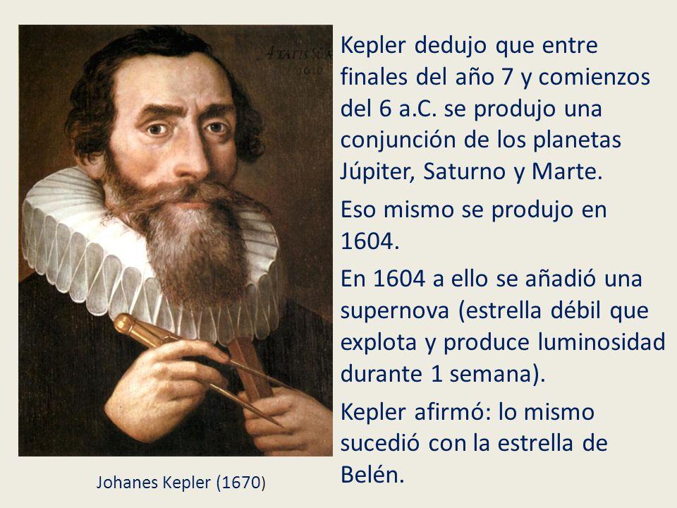 Kepler dedujo que entre finales del año 7 y comienzos del 6 a.C. se produjo una conjunción de los planetas Júpiter, Saturno y Marte. Eso mismo se prod