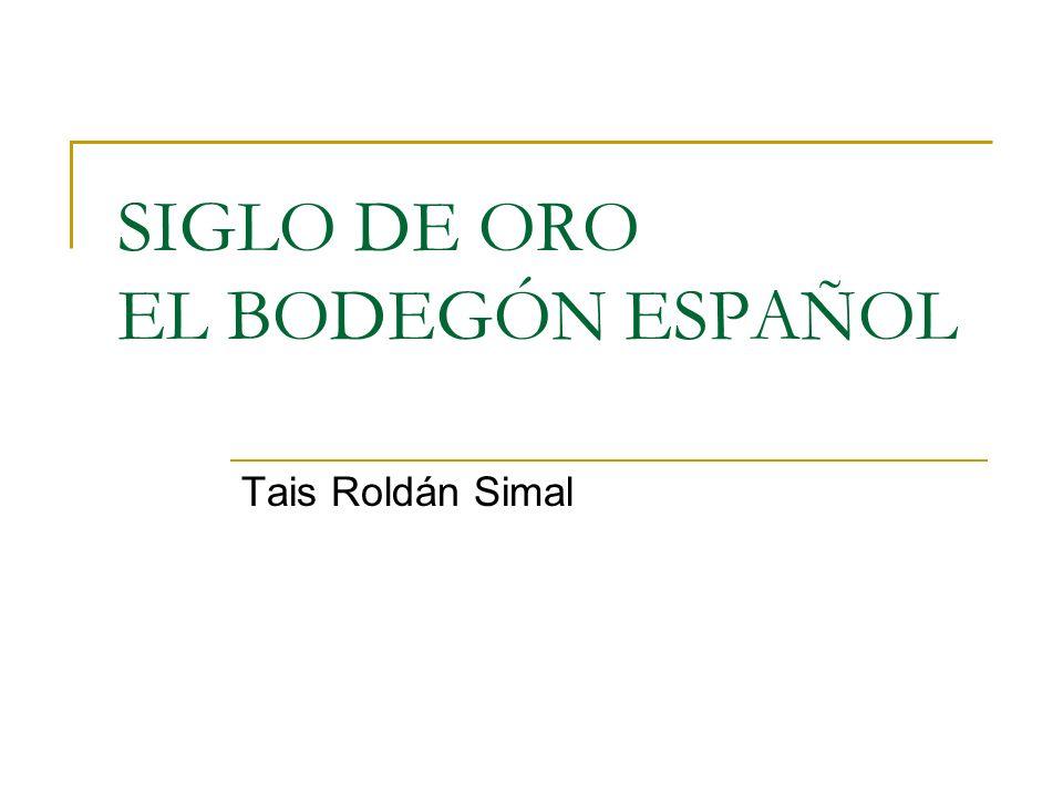 SIGLO DE ORO EL BODEGÓN ESPAÑOL Tais Roldán Simal