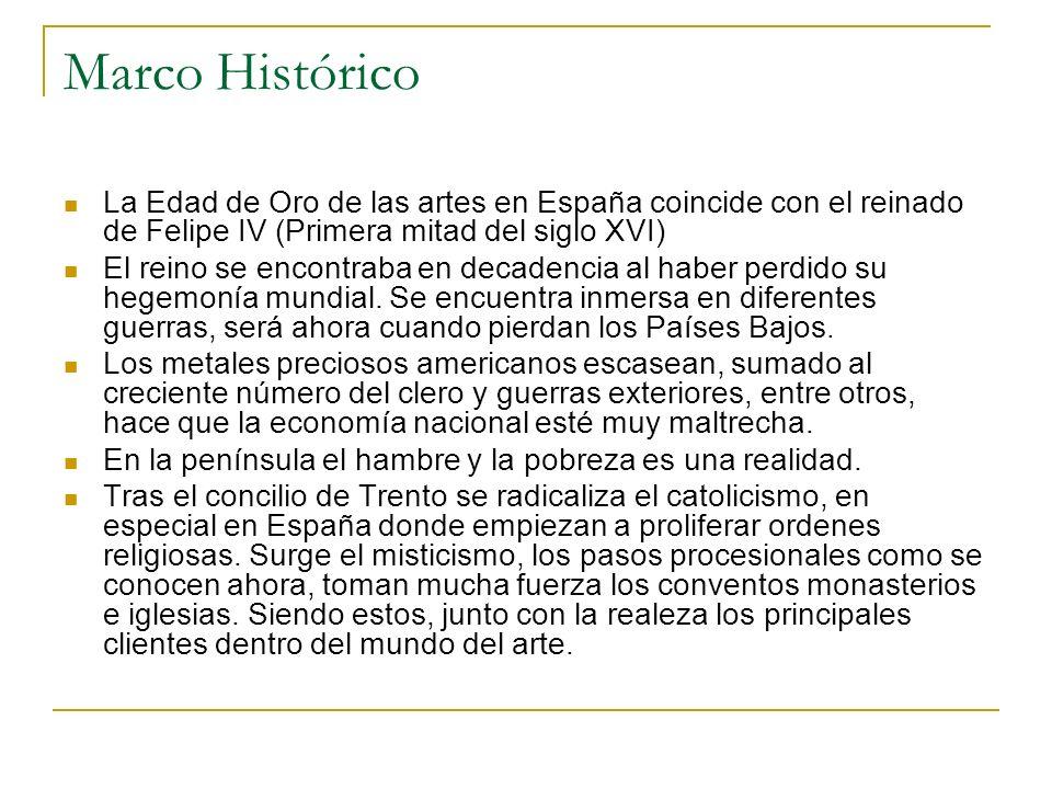 Marco Histórico La Edad de Oro de las artes en España coincide con el reinado de Felipe IV (Primera mitad del siglo XVI) El reino se encontraba en dec