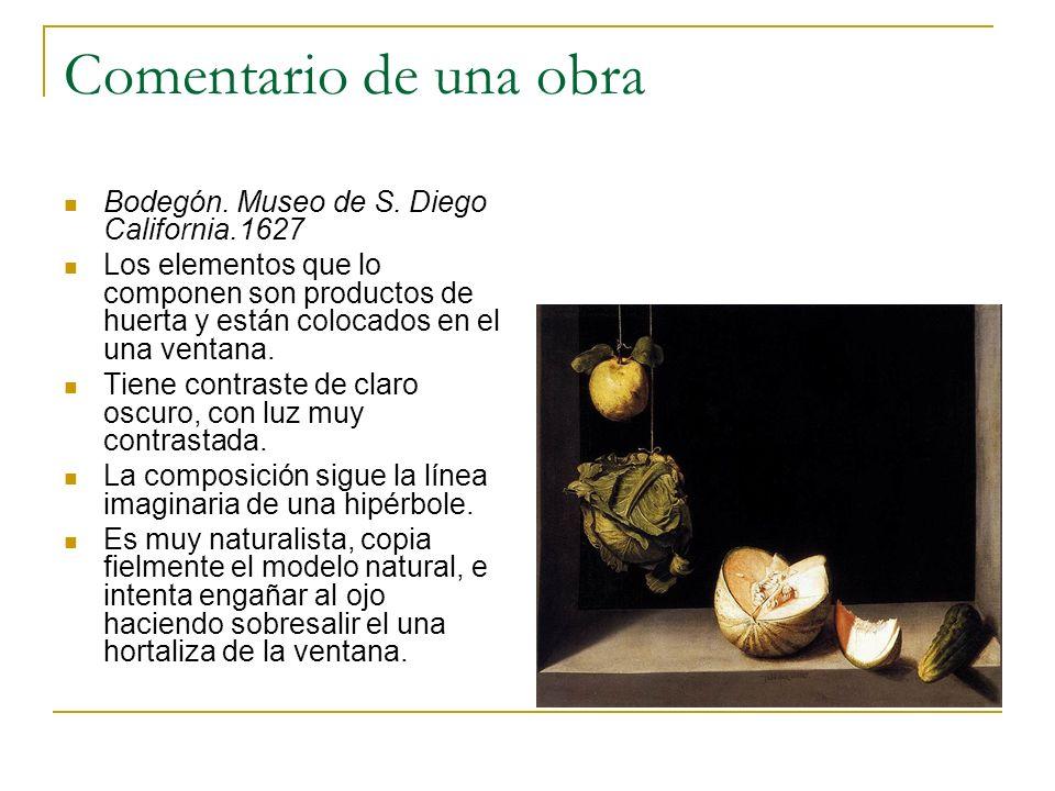 Comentario de una obra Bodegón. Museo de S. Diego California.1627 Los elementos que lo componen son productos de huerta y están colocados en el una ve