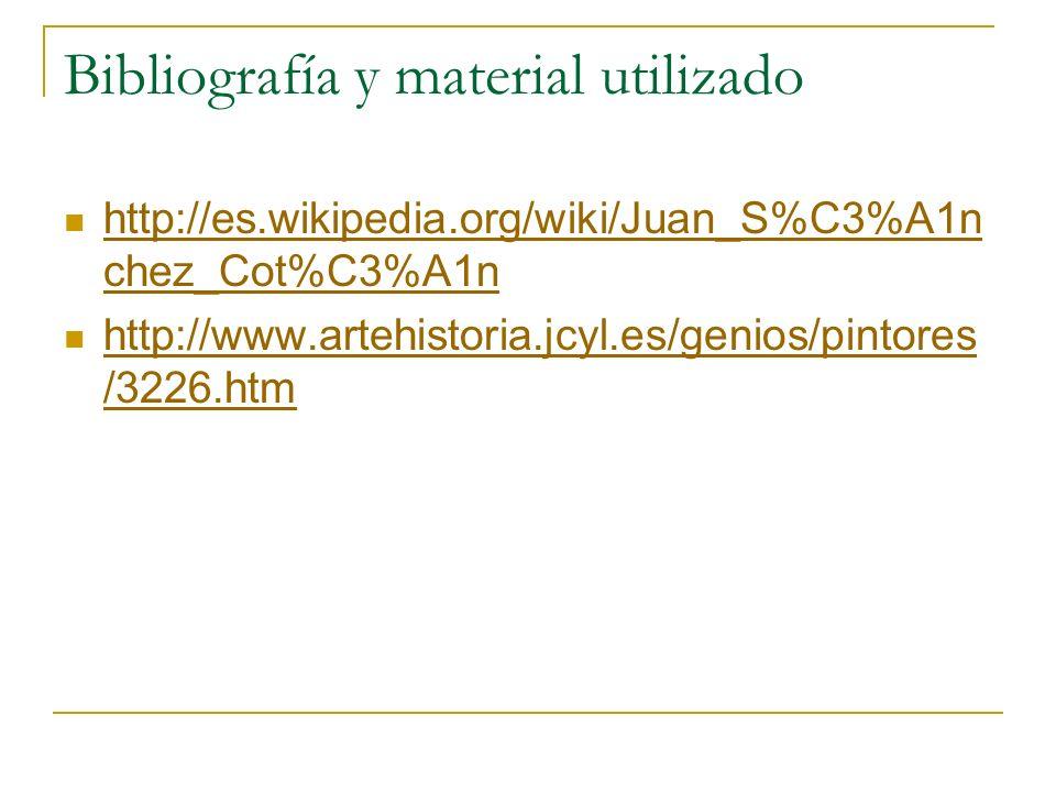 Bibliografía y material utilizado http://es.wikipedia.org/wiki/Juan_S%C3%A1n chez_Cot%C3%A1n http://es.wikipedia.org/wiki/Juan_S%C3%A1n chez_Cot%C3%A1