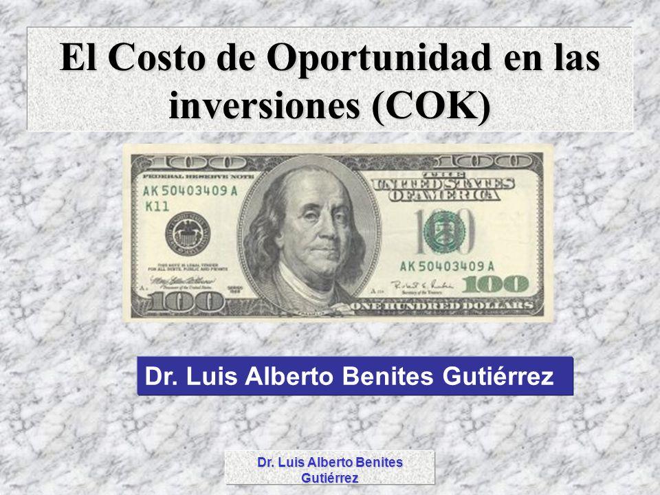 El Costo de Oportunidad en las inversiones (COK) Dr. Luis Alberto Benites Gutiérrez
